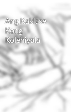Ang Kaklase Kong Kolehiyala by xxMsRatedxx