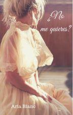 ¿No me quieres? #6 Saga Pasiones Ocultas (Próximamente) by AriaBlanco2