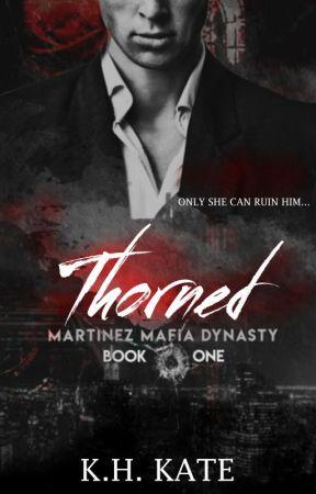 THORNED [Martinez Mafia Dynasty, #1] by xxKatVxx