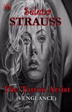 The Tattoo Artist (Vengeance) by SelenaStrauss