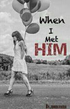 When i Met Him (Completed) by junoxxhera