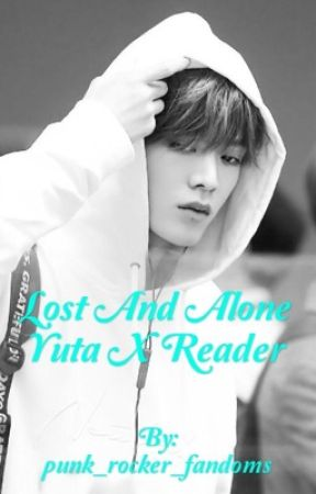 Lost and Alone ~ Yuta X Reader  by punk_rocker_fandoms