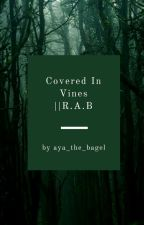 Covered In Vines | | R.A.B by Aya_the_bagel