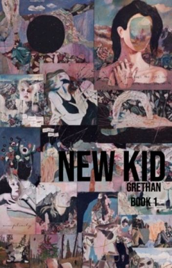 New kid// GRETHAN