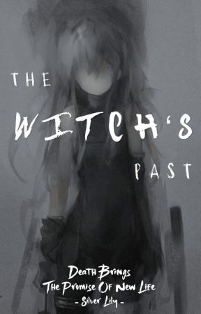 Reincarnated Soul: The Witch's Past (Unwanted Second Chance) *ON HOLD* by LittleLilyLord
