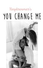 You Change Me by HeyDreamers