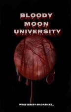 Bloody Moon University [COMPLETED] by badashxx_