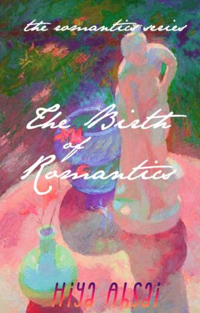 The Birth of Romantics (The Romantics #2) by fleurlucent