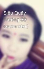 Siêu Quậy Trường SS (super star) by hu00ngla3m
