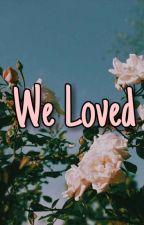 We Loved by skyjinlee