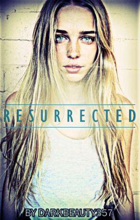 Resurrected  by DarkBeauty357