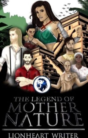 The Legend of Mother Nature  by lionheart_writer