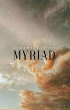 myriad [ a tragedy ] by esthetique101