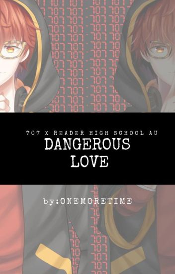(707xReader) (High School AU) Dangerous Love