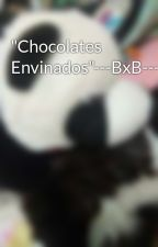 """""""Chocolates Envinados""""---BxB---FNAFHS- by PandittaNyu"""