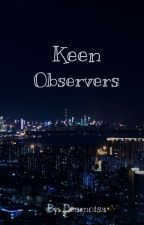 Keen Observers (ONGOING) by deamoisaaa