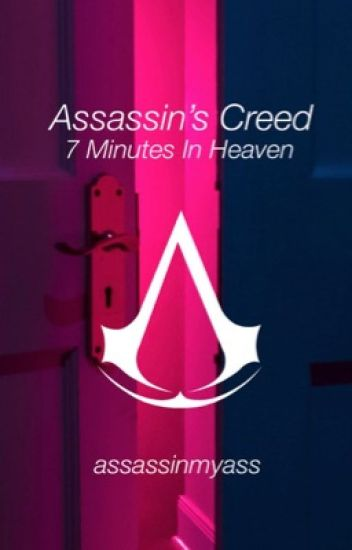 Assassin's Creed || 7 Minutes In Heaven