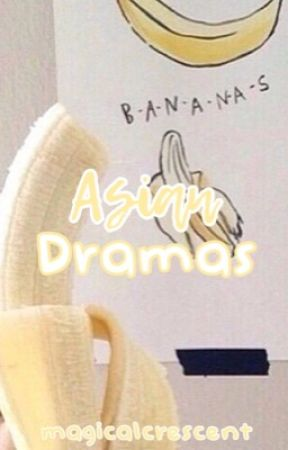 Asian Dramas to Watch by magicalcrescent