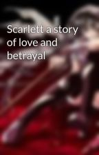 Scarlett a story of love and betrayal by scarlettxroses
