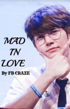 MAD IN LOVE💞 by FBcraze