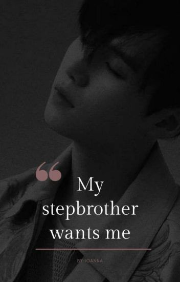 My stepbrother wants me 1 || 𝓶𝔂𝓰 𝔁 𝓻𝓮𝓪𝓭𝓮𝓻