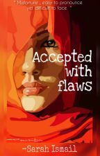 Accepted with flaws by umm_humairah