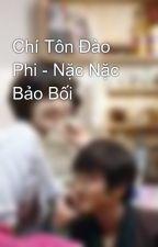 Chí Tôn Đào Phi - Nặc Nặc Bảo Bối by koko_metruyen