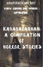 KABABALAGHAN: A Compilation of Horror Stories by shimoto