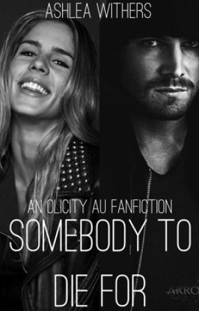 Somebody To Die For - An Olicity AU Fanfiction - Thirteen
