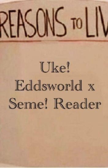 Uke! Eddsworld x Seme! Reader - I_dezrv_death - Wattpad