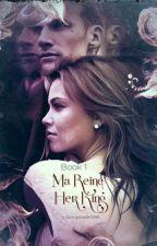 Ma Reine Her King✔     (Complete) by GeorgieVadik1996