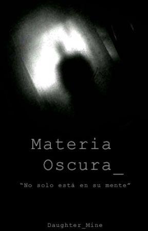 Materia Oscura by DaughterMine