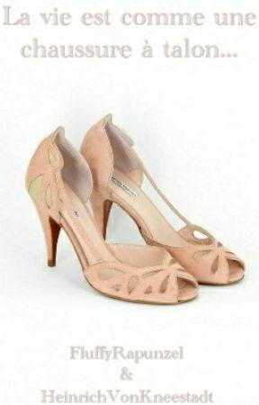 La Vie est une chaussure à talon... by HeinrichVonKneestadt