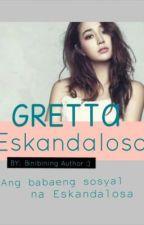 Gretta Eskandalosa by BinibiningAuthor