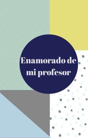 Enamorado de mi profesor by carlos_rexa123