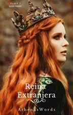 Reina Extranjera (TOMO I) by AthenasWords