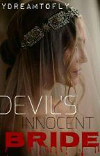 DEVIL'S INNOCENT BRIDE [18+] by mydreamtofly
