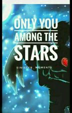 Only You Among The Stars  by sinister_moments