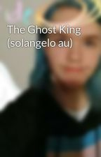 The Ghost King (solangelo au) by AngelsInTheSky