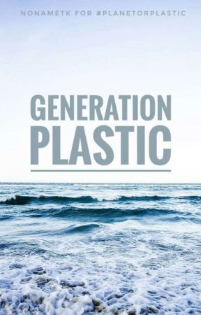 Generation Plastic by NoppityNope666