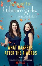 What happens after the 4 words? *Sequel to Gilmore Girls* by ltsJade