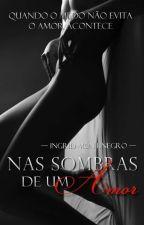 Nas sombras de um amor(Capa Provisória) by IngridMontinegro