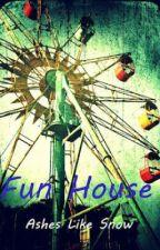 Fun House [Editing] by xXAshesLikeSnowXx