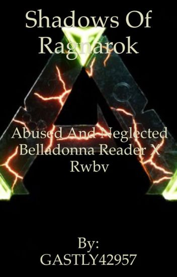Shadows of Ragnarok (Abused and neglected Belladonna male reader x