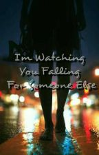 I'm Watching You Falling For Someone Else by vlackbutterfly