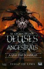 As Crônicas dos Deuses Ancestrais-Vol.1 - A Voz das Sombras by AutorTiagodeLima