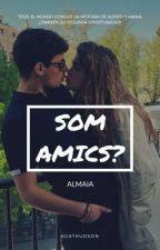 Som Amics? ~ Almaia by AgatHudson
