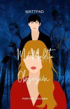 Mi Maldita Obsesión. by Poetiza_Oscura