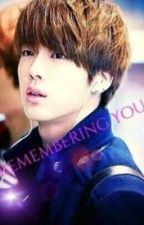 Remembering You (BTS JIN FANFIC) by PinkPrincessJin