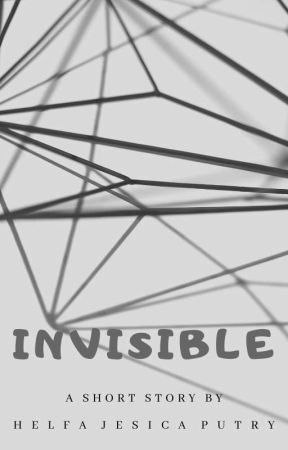 Invisible (Short Story) by helfajesicaputry